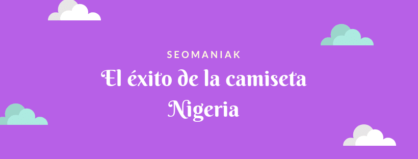 El éxito de la camiseta Nigeria tarifas marketing digital